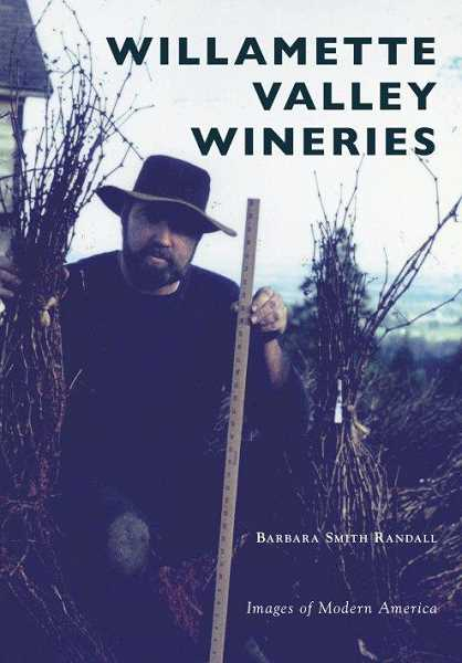SUBMITTED PHOTO - This is the cover of Barb Randalls book Willamette Valley Wineries written under her full name, Barbara Smith Randall. She invites everyone to the launch events.