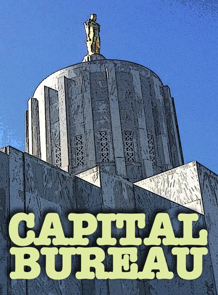 CAPITAL BUREAU - Oregon Capital Bureau